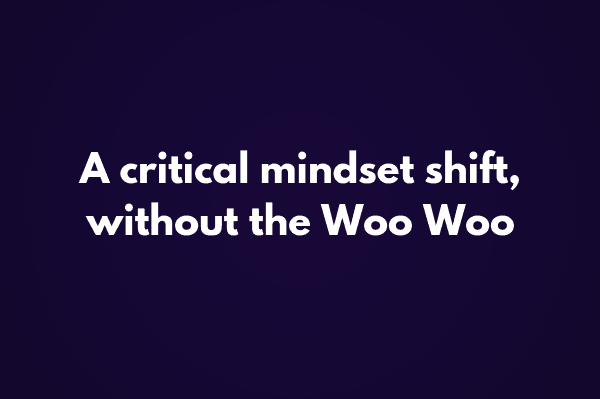 Don't get me wrong: an Abundance Mindset is a good thing. But when you start talking all woo woo about HOW to get an Abundance Mindset, I disagree.