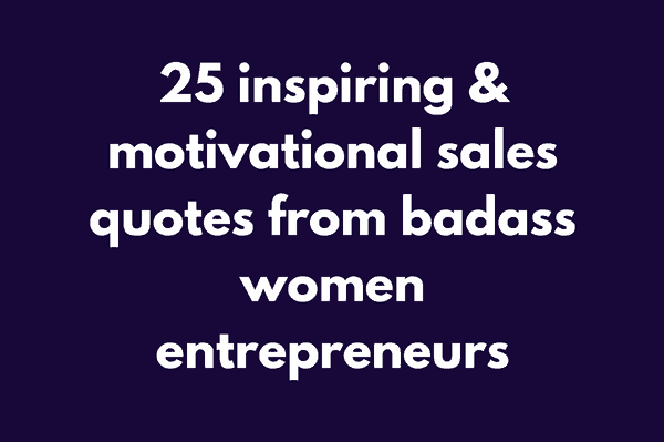 25 inspiring & motivational sales quotes from badass women ...