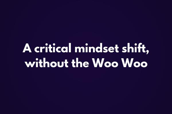 Don't get me wrong: an Abundance Mindset is a good thing. But when you start talking all woo woo about HOW to get an Abundance Mindset, I disagree.